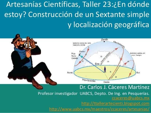 Artesanías Científicas, Taller 23:¿En dóndeestoy? Construcción de un Sextante simple                   y localización geog...