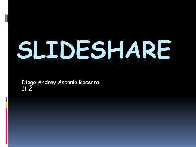 SLIDESHARE Diego Andrey Ascanio Becerra 11-2