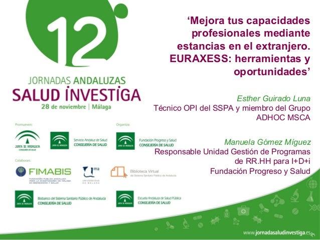 www.jornadasaludinvestiga.es 'Mejora tus capacidades profesionales mediante estancias en el extranjero. EURAXESS: herramie...