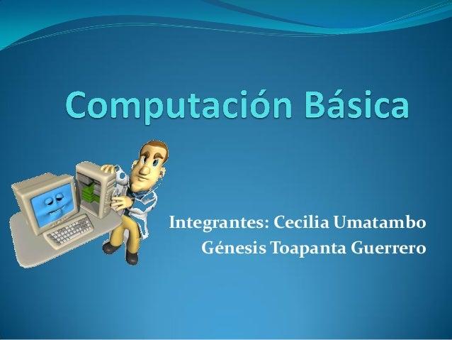 Integrantes: Cecilia Umatambo Génesis Toapanta Guerrero