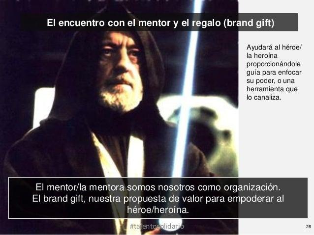 El encuentro con el mentor y el regalo (brand gift)                                                  Ayudará al héroe/    ...