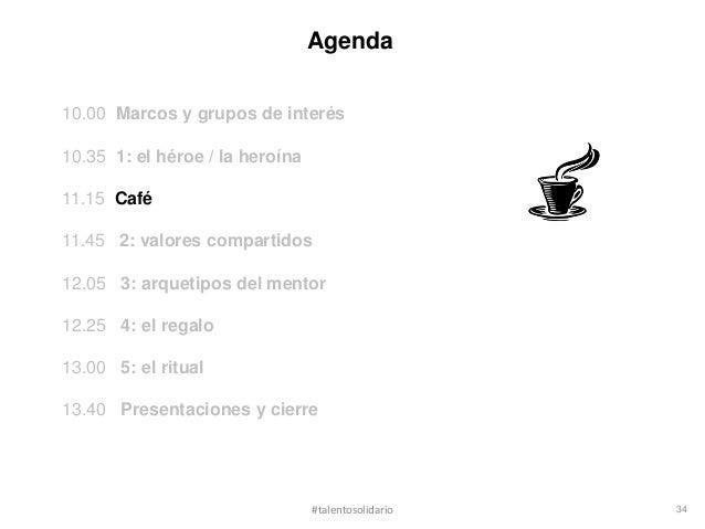 Agenda10.00 Marcos y grupos de interés10.35 1: el héroe / la heroína11.15 Café11.45 2: valores compartidos12.05 3: arqueti...