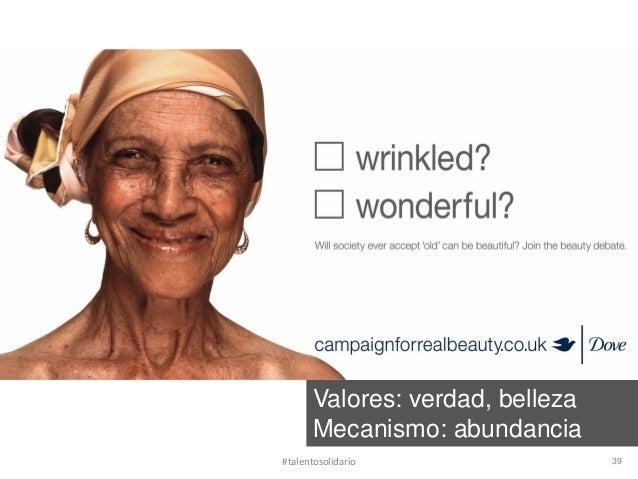Valores: verdad, belleza       Mecanismo: abundancia#talentosolidario                 39