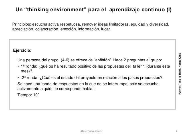 "Un ""thinking environment"" para el aprendizaje continuo (I)Principios: escucha activa respetuosa, remover ideas limitadoras..."