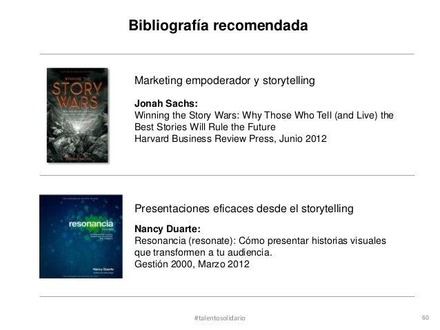 Bibliografía recomendadaMarketing empoderador y storytellingJonah Sachs:Winning the Story Wars: Why Those Who Tell (and Li...