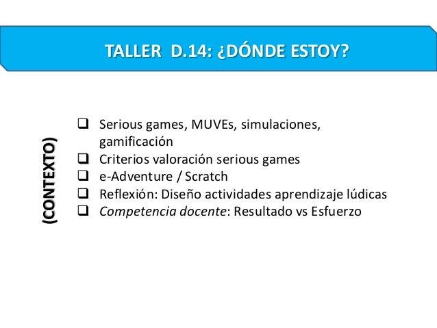  Serious games, MUVEs, simulaciones,gamificación Criterios valoración serious games e-Adventure / Scratch Reflexión: D...
