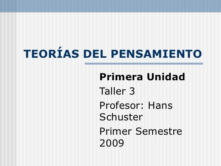 TEORÍAS DEL PENSAMIENTO Primera Unidad Taller 3 Profesor: Hans Schuster Primer Semestre 2009