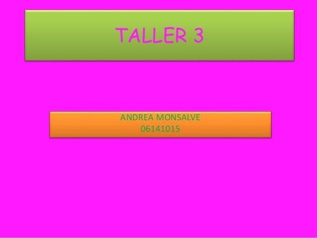 TALLER 3 ANDREA MONSALVE 06141015