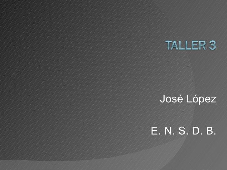 José LópezE. N. S. D. B.
