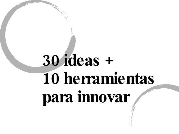 30 ideas + 10 herramientas  para innovar