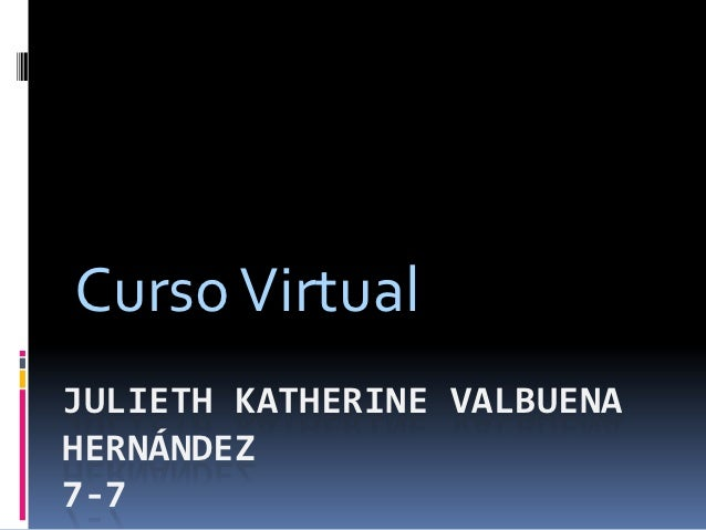 Curso VirtualJULIETH KATHERINE VALBUENAHERNÁNDEZ7-7