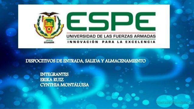 INTEGRANTES ERIKA RUIZ CYNTHIA MONTALUISA DISPOCITIVOS DE ENTRADA, SALIDA Y ALMACENAMIENTO