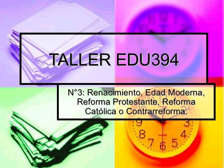 TALLER EDU394 N°3: Renacimiento, Edad Moderna, Reforma Protestante, Reforma Católica o Contrarreforma.