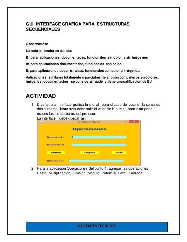 DOCENTES TÉCNICOS GUI INTERFACE GRAFICA PARA ESTRUCTURAS SECUENCIALES Observación: La nota se tendrá en cuenta: B: para ap...