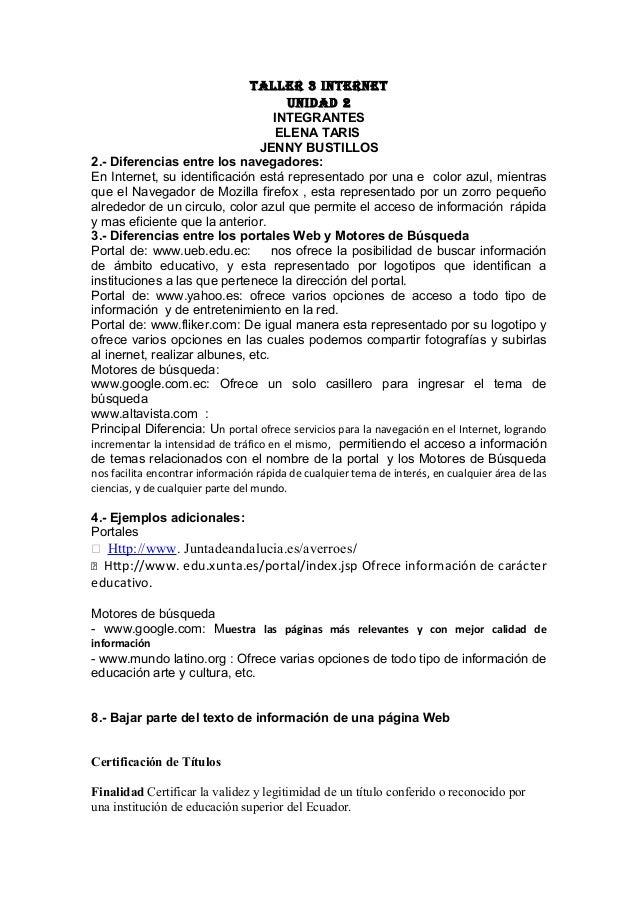 Taller 3 InTerneT UnIdad 2 INTEGRANTES ELENA TARIS JENNY BUSTILLOS 2.- Diferencias entre los navegadores: En Internet, su ...