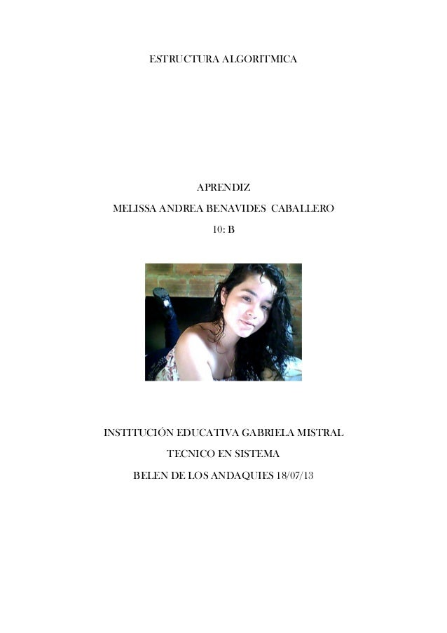 ESTRUCTURA ALGORITMICA APRENDIZ MELISSA ANDREA BENAVIDES CABALLERO 10: B INSTITUCIÓN EDUCATIVA GABRIELA MISTRAL TECNICO EN...