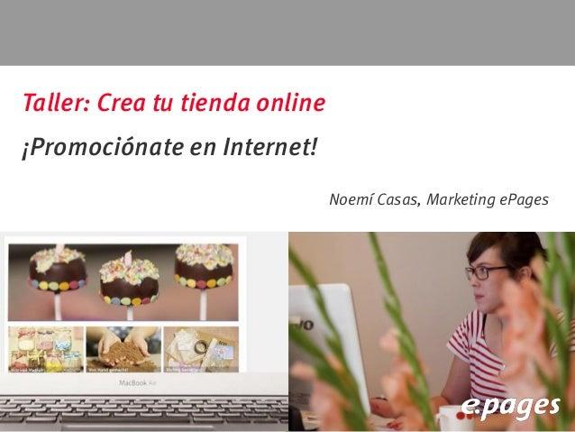 Taller: Crea tu tienda online ¡Promociónate en Internet! Noemí Casas, Marketing ePages