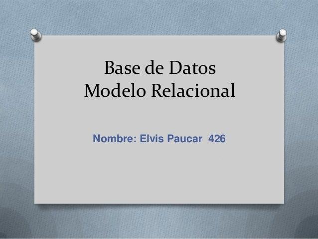 Base de DatosModelo Relacional Nombre: Elvis Paucar 426