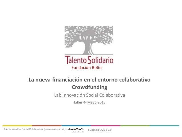La nueva financiación en el entorno colaborativoCrowdfundingLab Innovación Social ColaborativaTaller 4- Mayo 2013Lab Innov...