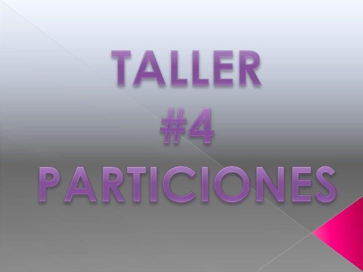 TALLER<br />#4<br />PARTICIONES<br />
