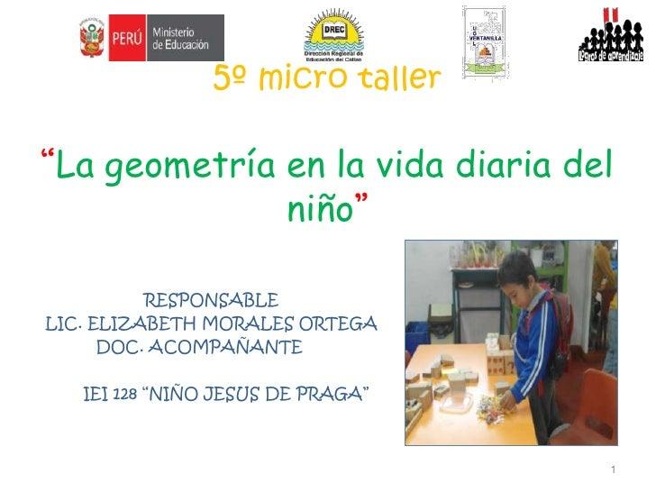 """5º micro taller""""La geometría en la vida diaria del niño""""<br />                 RESPONSABLE <br />                 LIC. ELI..."""