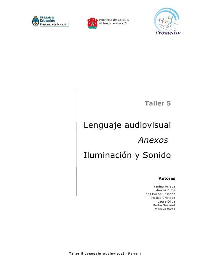 Taller 5          Lenguaje audiovisual                                      Anexos        Iluminación y Sonido            ...