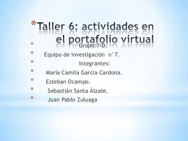 * * * * * * * *  Grupo:7-D. Equipo de investigación n°7. Integrantes: María Camila García Cardona.  Esteban Ocampo. Sebast...