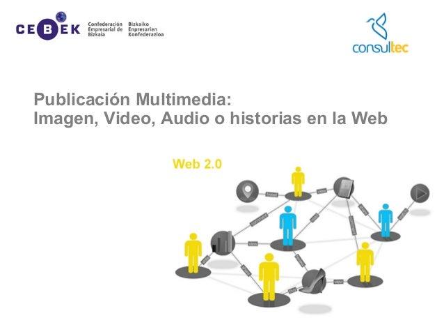 Publicación Multimedia: Imagen, Video, Audio o historias en la Web