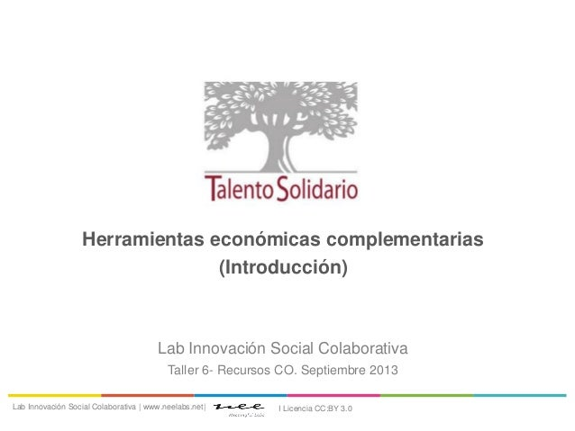 Herramientas económicas complementarias (Introducción) Lab Innovación Social Colaborativa Taller 6- Recursos CO. Septiembr...
