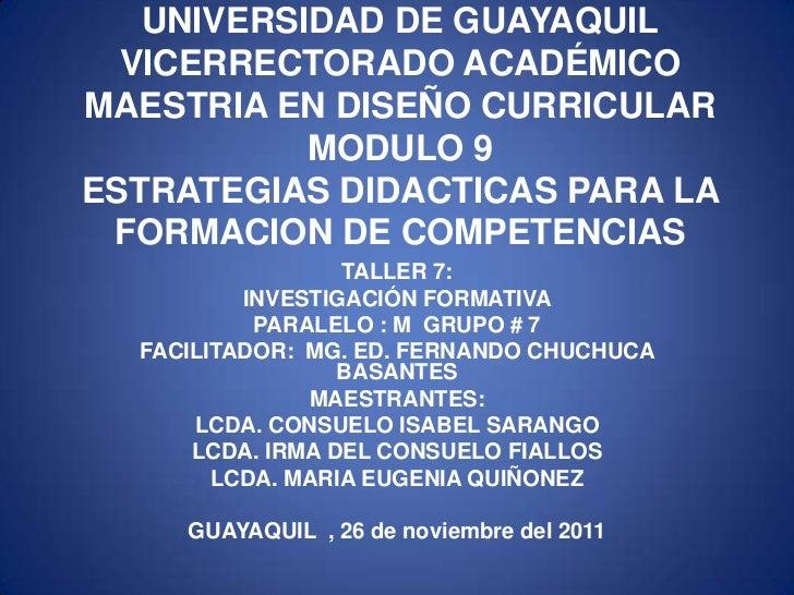 UNIVERSIDAD DE GUAYAQUIL  VICERRECTORADO ACADÉMICOMAESTRIA EN DISEÑO CURRICULAR           MODULO 9ESTRATEGIAS DIDACTICAS P...