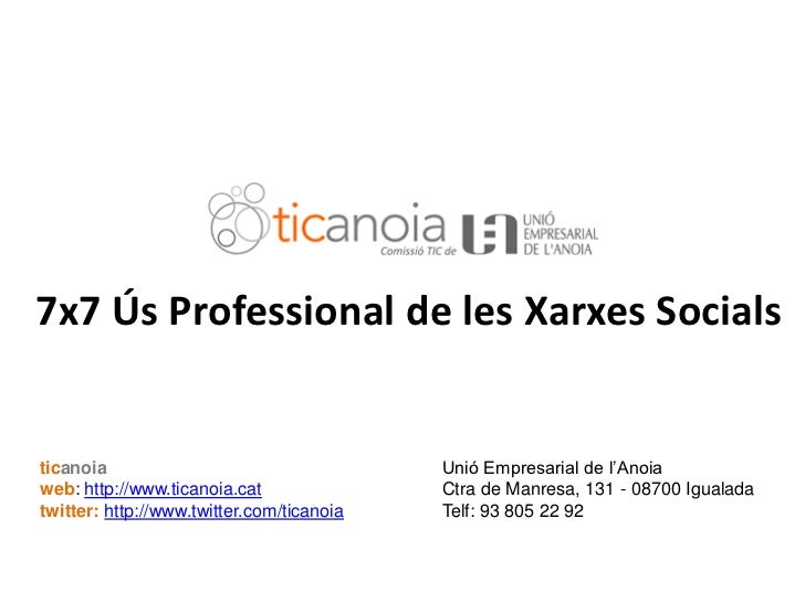 """7x7 Ús Professional de les Xarxes Socials   ticanoia                                   Unió Empresarial de l""""Anoia   web: ..."""