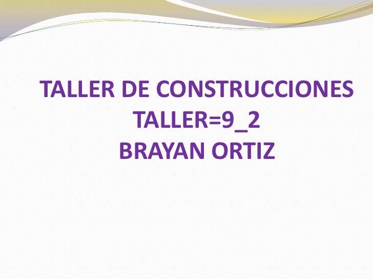 TALLER DE CONSTRUCCIONESTALLER=9_2BRAYAN ORTIZ<br />