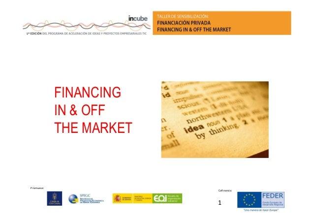 FINANCING IN & OFF THE MARKET  Promueve:  Cofinancia:  1