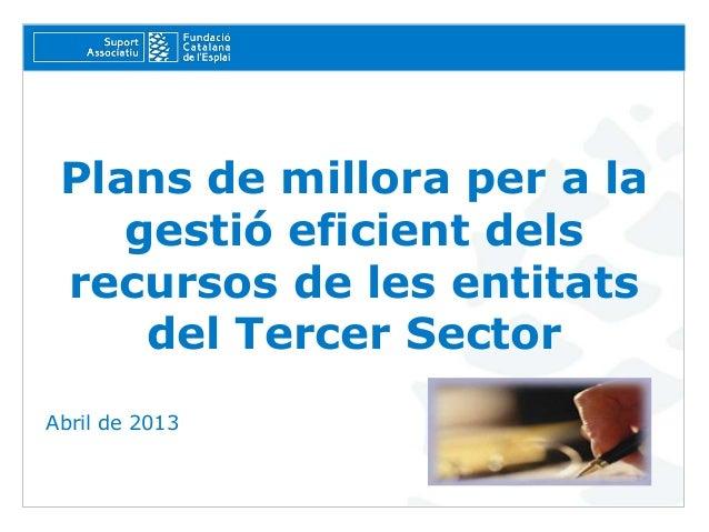 Plans de millora per a la    gestió eficient dels recursos de les entitats     del Tercer SectorAbril de 2013