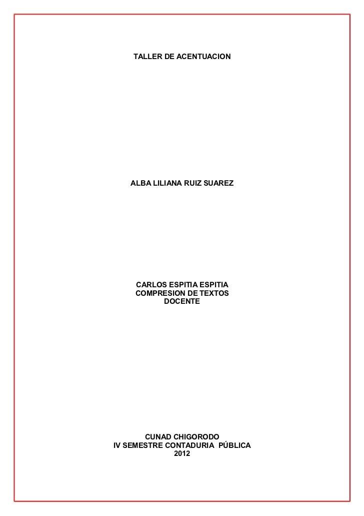 TALLER DE ACENTUACION   ALBA LILIANA RUIZ SUAREZ    CARLOS ESPITIA ESPITIA    COMPRESION DE TEXTOS         DOCENTE       C...