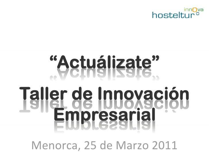 """""""Actuálizate""""Taller de Innovación    Empresarial Menorca,25deMarzo2011"""