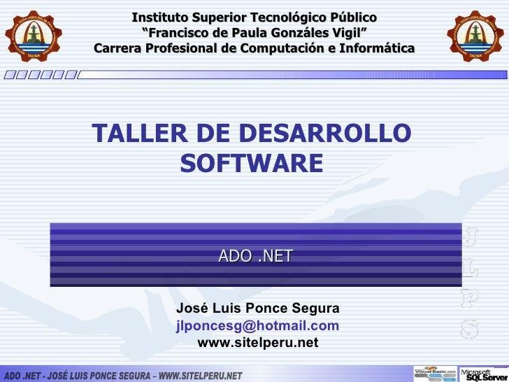 "ADO .NET Instituto Superior Tecnológico Público ""Francisco de Paula Gonzáles Vigil"" Carrera Profesional de Computación e I..."