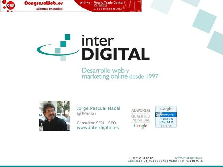 Jorge Pascual Nadal@JPaskuConsultor SEM | SEOwww.interdigital.es                      www.interdigital.es