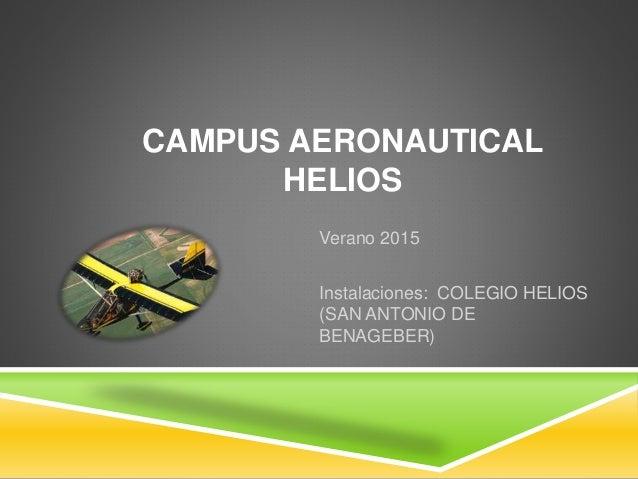 CAMPUS AERONAUTICAL HELIOS Verano 2015 Instalaciones: COLEGIO HELIOS (SAN ANTONIO DE BENAGEBER)