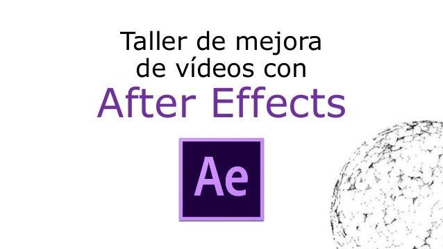 Taller de mejora de vídeos con After Effects
