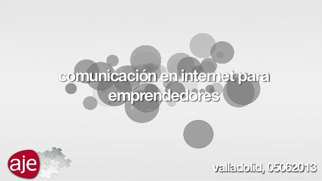 comunicación en internet paraemprendedoresvalladolid, 05062013
