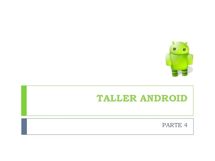 TALLER ANDROID          PARTE 4
