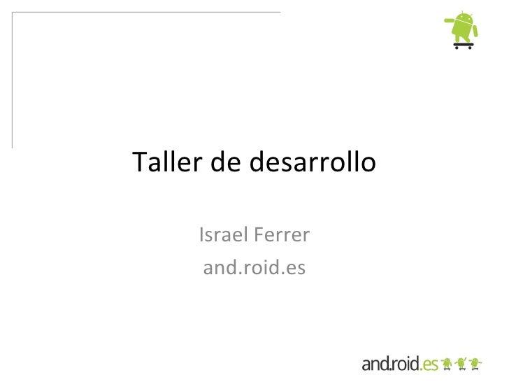 Taller de desarrollo       Israel Ferrer       and.roid.es