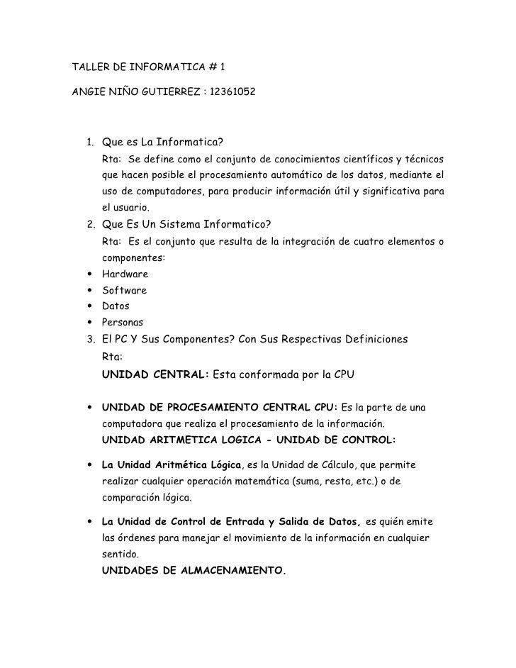 TALLER DE INFORMATICA # 1ANGIE NIÑO GUTIERREZ : 12361052  1. Que es La Informatica?     Rta: Se define como el conjunto de...