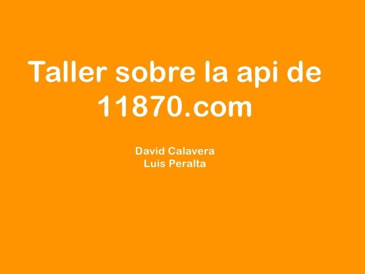 Taller sobre la api de      11870.com         David Calavera          Luis Peralta