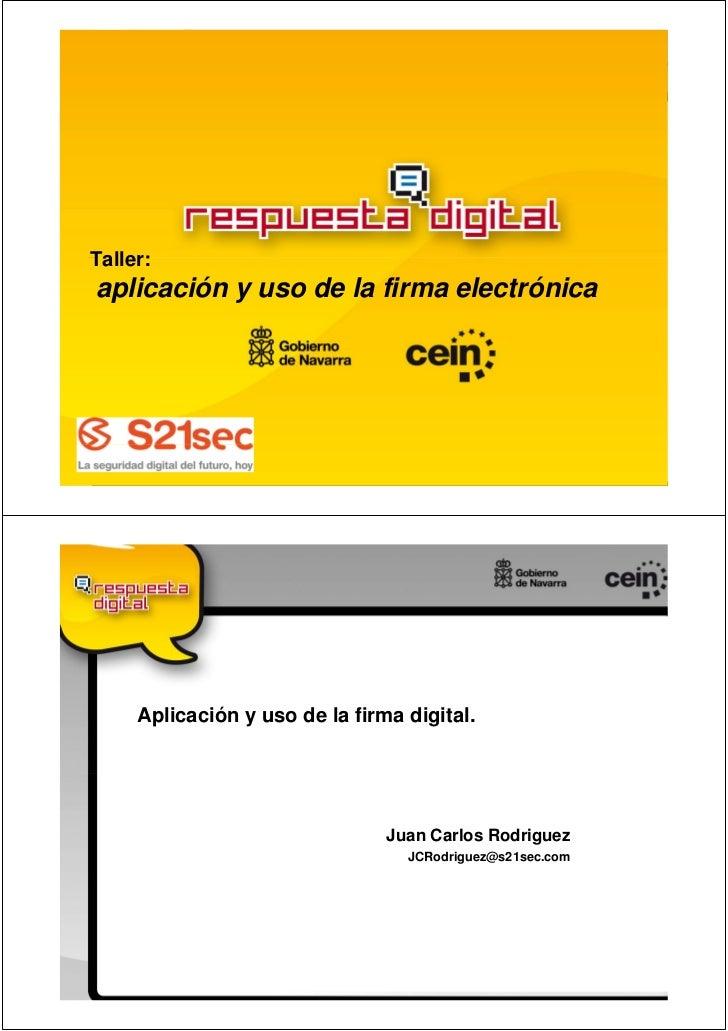 Taller:aplicación y uso de la firma electrónica     Aplicación y uso de la firma digital.                                J...