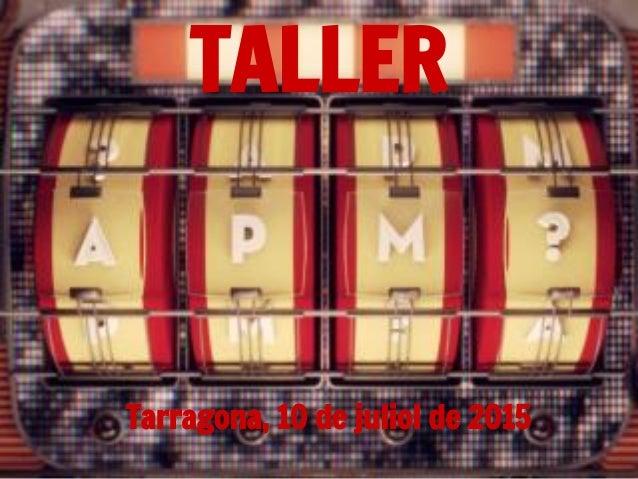 TALLER Tarragona, 10 de juliol de 2015