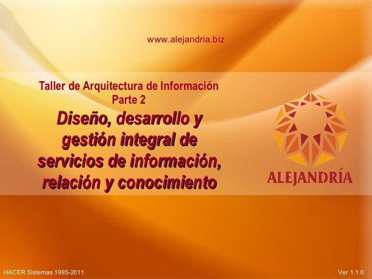 Taller de Arquitectura de Información Parte 2 Diseño, desarrollo y gestión integral de servicios de información, relación ...