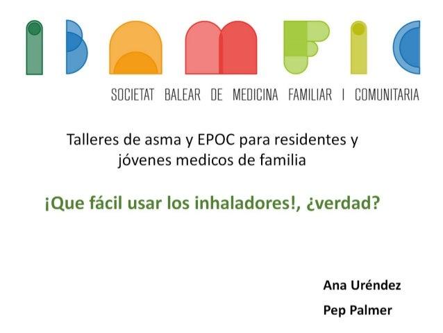 * k y . , ——* <1 I '  /  I  J  SÜEIETAI BALEAR [IE MEDICINA FAMILIAR I BÜMUNIÏARIA  Talleres de asma y EPOC para residente...