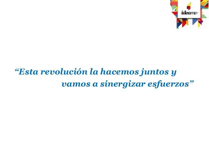 """""""Esta revolución la hacemos juntos y          vamos a sinergizar esfuerzos"""""""